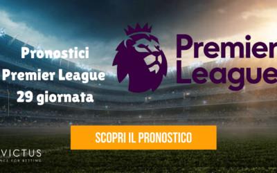 Pronostici Premier League: 29 giornata